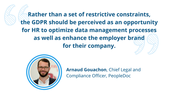 "Arnaud Gouachon states, ""Rather than a set of restrictive constraints, the GDPR should be perceived as an opportunity for HR to optimize data management processes as well as enhance the employer brand for their company."""