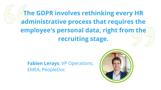 "Fabien Lerays explains, ""The GDPR involves rethinking every HR administative process that requires the employee's personal data, right fro the recruiting stage."""