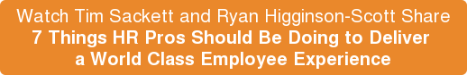 Watch Tim Sackett and Ryan Higginson-Scott Share  7 Things HR Pros Should Be Doing to Deliver  a World Class Employee Experience