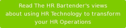 Read The HR Bartender's views about using HR Technology to transform your HR Operations
