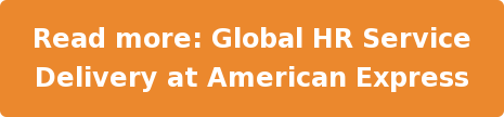 Read more: Global HR Service Delivery at American Express