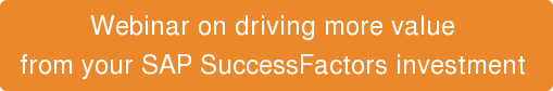 Webinar on driving more value  from your SAP SuccessFactors investment