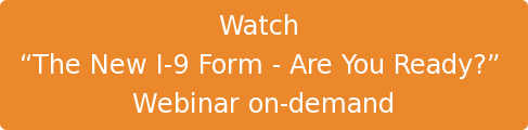 "Watch  ""The New I-9 Form - Are You Ready?""  Webinar on-demand"