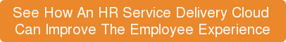 See How An HR Service Delivery Cloud  Can Improve The Employee Experience