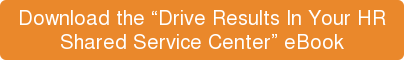 "Download the ""Drive Results In Your HR  Shared Service Center"" eBook"