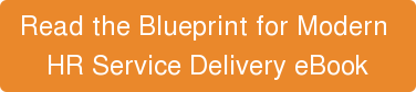 Read the Blueprint for Modern  HR Service Delivery eBook
