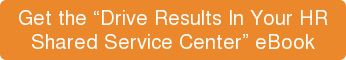"Get the ""Drive Results In Your HR  Shared Service Center"" eBook"
