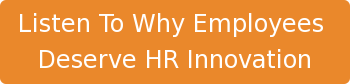 Listen To Why Employees  Deserve HR Innovation